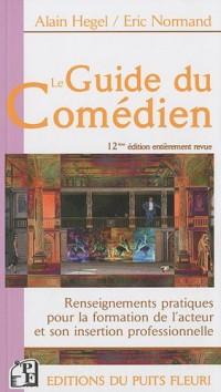 Le Guide du Comédien : Renseignements pratiques pour la formation de l'acteur et son insertion professionnelle