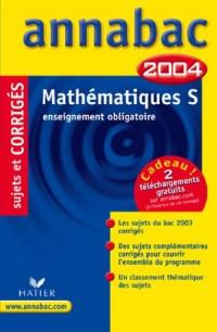Annabac 2004 : Mathématiques, S - Enseignement obligatoire (+ corrigés)