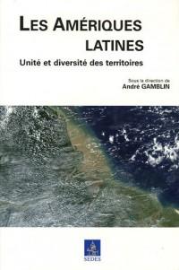 Les Amériques latines - Unité et diversité des territoires