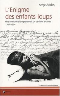L'Enigme des Enfants-Loups : Une certitude biologique mais un déni des archives, 1304-1954