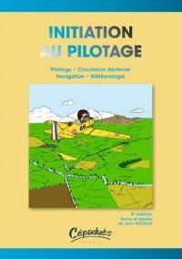 Initiation au Pilotage - Pilotage-Circulation aérienne-Navigation- Météorologie - 2ème édition