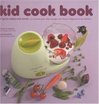 Kid cook book : L'après babycook book. 25 recettes pour faire manger des fruits et légumes à ses enfants