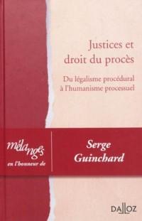 Mélanges en l'honneur de Serge Guinchard. Justices et droit du procès: Justices et droit du procès. Du légalisme procédural à l'humanisme processuel