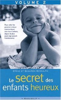 Le secret des enfants heureux : Tome 2