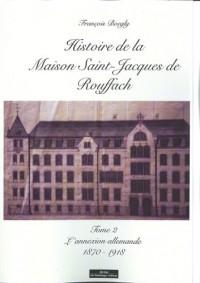 Histoire de la Maison Saint Jacques de Rouffach Tome 2 l'Annexion Allemande 1870-1918