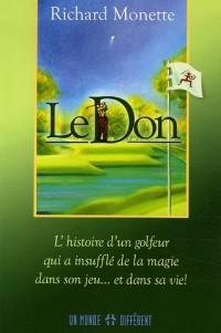Le Don : L'histoire d'un golfeur qui a insufflé de la magie dans son jeu... et dans sa vie !