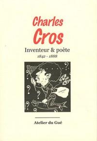 Charles Cros : Inventeur & poète (1842-1888)