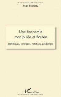 Une économie manipulée et floutée : Statistiques, sondages, notations, prédictions