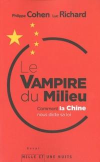 Le Vampire du milieu: Comment la Chine nous dicte sa loi