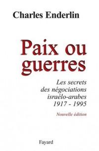 Paix ou guerres : Les secrets des négociations israélo-arabes 1917-1995
