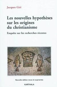 Les nouvelles hypothèses sur les origines du christianisme. Enquête sur les recherches récentes (3ème édition revue et enrichie)