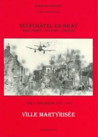 Neufchatel en Bray, tome 1, Ville Martyrisee - 1939 1940