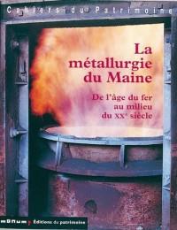 La Métallurgie du Maine : De l'âge du fer au milieu du XXe siècle