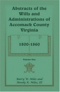 Abstracts of the Wills and Administrations of Accomack County, Virginia, 1800-1860