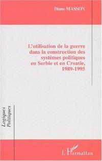 L'utilisation de la guerre dans la construction des systèmes politiques en Serbie et en Croatie, 1989-1995