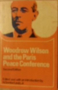 Woodrow Wilson and the Paris Peace Conference (Problems in American civilization)