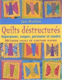 Quilts déstructurés : Superposer, couper, permuter et coudre : méthode facile de couture rapide