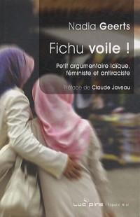 Fichu voile ! : Petit argumentaire laïque, féministe et antiraciste