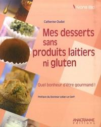 Mes desserts sans produits laitiers ni gluten : Quel bonheur d'être gourmand!