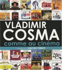 Vladimir Cosma comme au cinéma : Entretiens avec Vincent Perrot