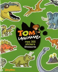 Tom Lagomme : Mes 300 stickers dinosaures