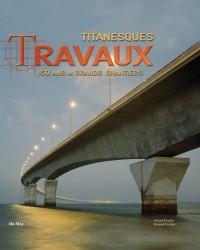 Titanesques Travaux : 150 ans de grands chantiers