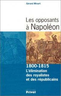 Les opposants à Napoléon, 1800-1815 : L'élimination des royalistes et des républicains