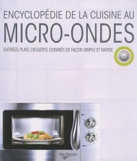 Encyclopédie de la cuisine au micro-ondes : Entrées, plats, desserts, cuisinés de façon simple et rapide