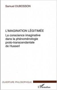 L'imagination légitimée : La conscience imaginative dans la phénoménologie proto-transcendantale de Husserl