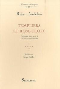 Templiers et Rose-Croix : Documents pour servir à l'histoire de l'illuminisme