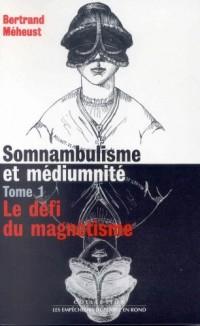 Somnambulisme et Médiumnité, tome 1 : Le défi du magnétisme