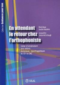 En attendant le retour chez l'orthophoniste du CE1 au CM2 : Cahier d'entraînement pour enfants dyslexiques-dysorthographiques