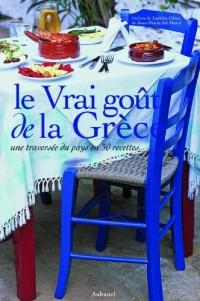 Le Vrai goût de la Grèce : Une traversée du pays en 50 recettes