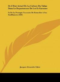 de L'Etat Actuel de La Culture Du Tabac Dans Le Departement de Lot Et Garonne: Et de La Prompte Necessite de Remedier a Ses Souffrances (1842)