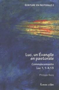 Luc, un Evangile en pastorale : Commencements Luc 1, 1-4, 13