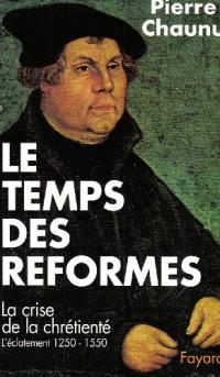 Le temps des Réformes : Histoire religieuse et système de civilisation. La crise de la chrétienté. L'éclatement (1250-1550)