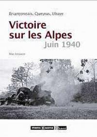Victoire sur les alpes, juin 1940 - Briançonnais, Queyras, Ubaye