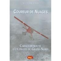 Coureur de Nuages : Carnet de route d'un pilote du Grand Nord
