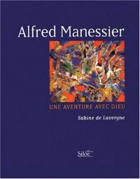 Alfred Manessier : Une aventure avec Dieu