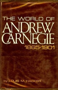 The world of Andrew Carnegie: 1865-1901