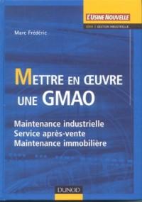 Mettre en oeuvre une GMAO : Maintenance industrielle, service après-vente, maintenance immobilière