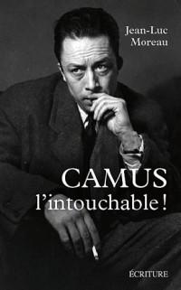 Camus l'intouchable : Polémiques et complicités