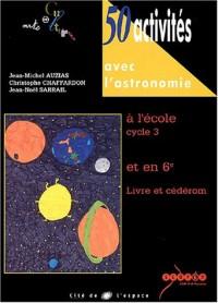 50 Activités avec l'astronomie à l'école Cycle 3 et en 6e (1Cédérom)