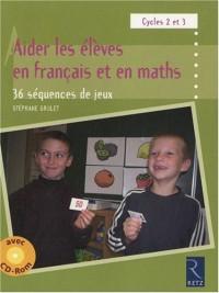 Aider les élèves en français et en maths : 36 séquences de jeux, Cycles 2 et 3 (1Cédérom)
