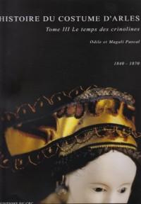 HISTOIRE DU COSTUME D'ARLES Tome 3: Le temps des crimolines 1840-1870