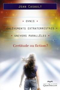 Ovnis, Enlevements Extraterrestres et Univers Paralleles : Certit