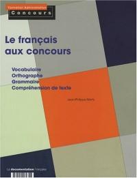 Le français aux concours: vocabulaire, orthographe, grammaire, compréhension de texte