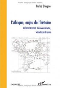 L'Afrique, enjeu de l'histoire : Afrocentrisme, Eurocentrisme, Sémitocentrisme
