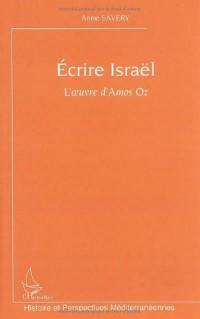 Ecrire Israël : L'oeuvre d'Amos Oz