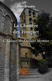 La Chimere des Fouquet. l'Abbaye du Dernier Mystere